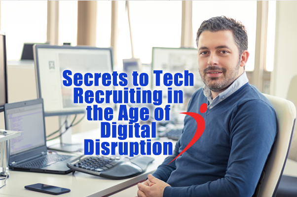 Secrets to Tech Recruiting in the Age of Digital Disruption