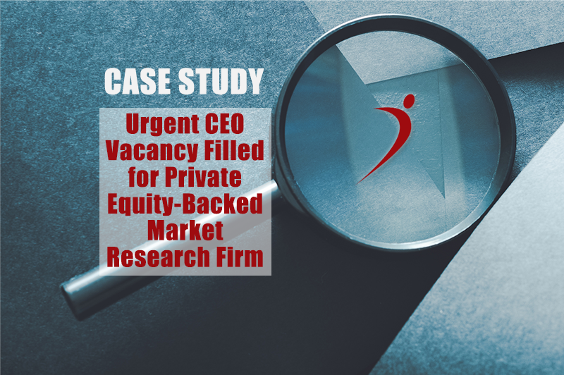 Executive Search Case Study: Urgent CEO Vacancy Filled for Private Equity-Backed Market Research Firm