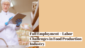 Full Employment = Labor Challenges in Food Production Industry