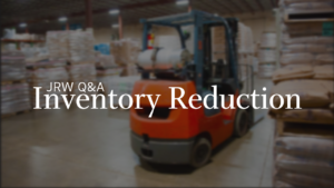 JRW Q&A - Inventory Reduction