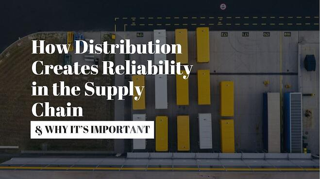 How Distribution Creates Reliability in the Supply Chain