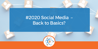 #2020 Social Media – Back to Basics?