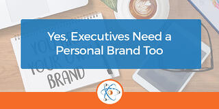 Yes, Executives Need a Personal Brand Too