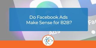 Do Facebook Ads Make Sense for B2B?