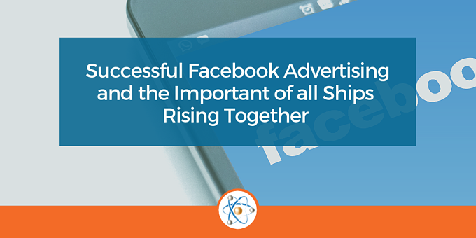 Successful Facebook Advertising and the Importance of All Ships Rising Together