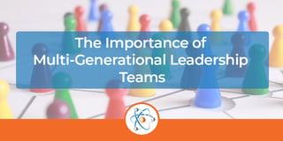 The Importance of Multi-Generational Leadership Teams
