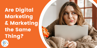 Are Digital Marketing and Marketing the Same Thing?