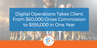 Digital Operations Takes Client From $60,000 Gross Commission to $555,000 in One Year