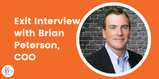 Exit Interview: Brian Peterson, Chief Operations Officer (COO)