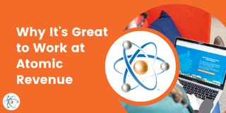 Why It's Great to Work at Atomic Revenue