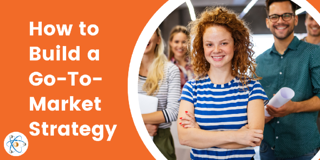 How to Build a Go-to-Market Strategy