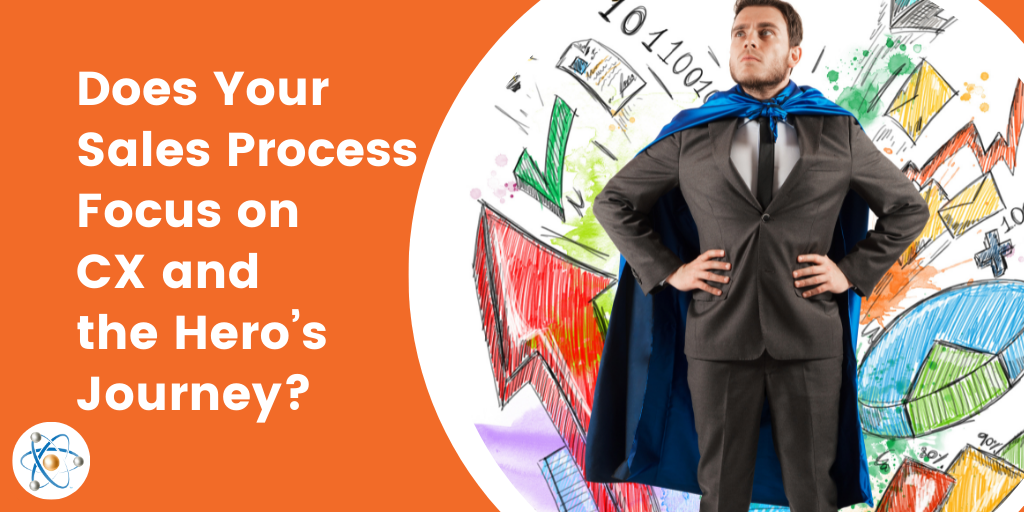 Your Sales Process, Customer Experience, and the Hero's Journey