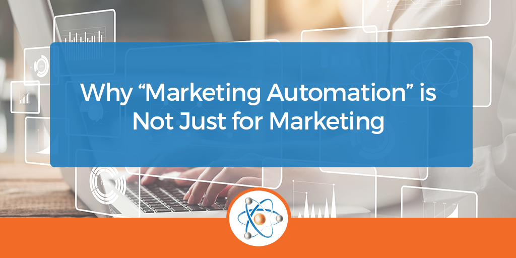 """Why """"Marketing Automation"""" is Not Just for Marketing"""