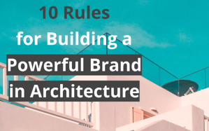 Blog - 10 Rules  for Building a  Powerful Brand  in Architecture copia