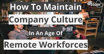 Blog - How To Maintain Company Culture In An Age Of Remote Workforces
