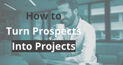 Blog - How To Turn Prospects into Projects
