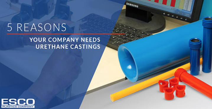 5 Reasons Your Company Needs Urethane Castings