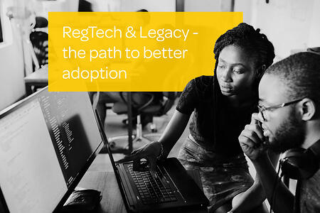 RegTech and Legacy - the path to better adoption