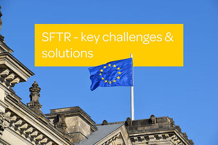 SFTR reporting – identifying key challenges and how to solve them