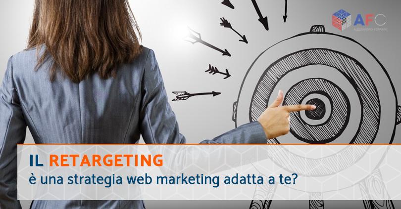Il retargeting è una strategia web marketing adatta a te?
