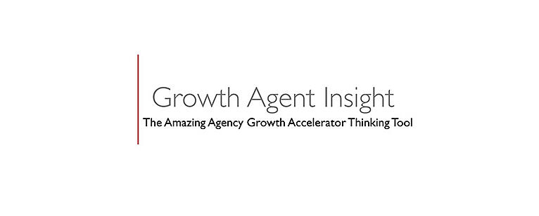 The Amazing Agency Growth Accelerator Thinking Tool™