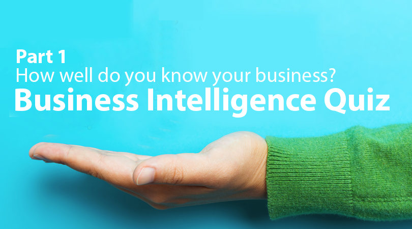 Business Intelligence Quiz: How well do you know your business?