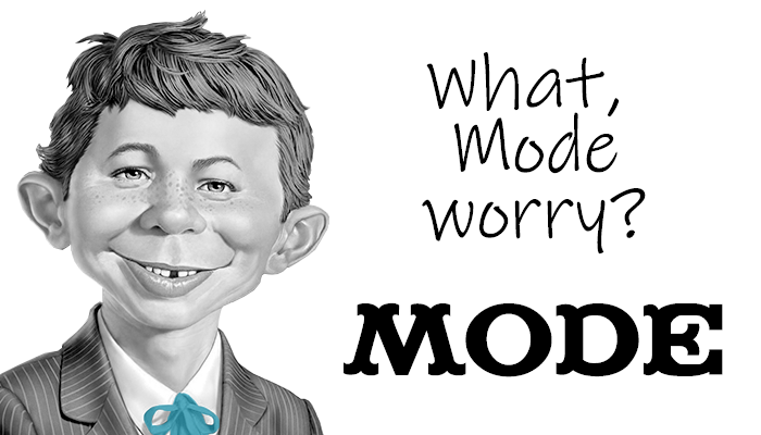 What, Mode Worry?