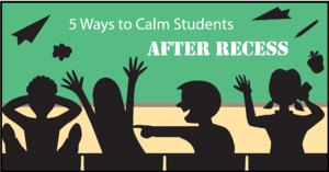5 Ways to Calm Students After Recess-01.png