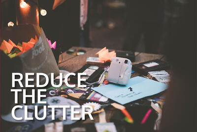 Reduce the Clutter!