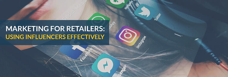 Marketing for Retailers: Using Influencers Effectively
