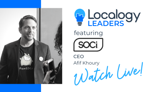 Localogy Leaders: Featuring SOCi CEO, Afif Khoury - Coming Soon to On-Demand!