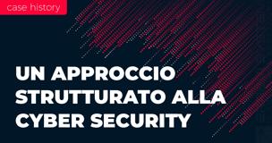 Un approccio strutturato alla Cyber Security: case history