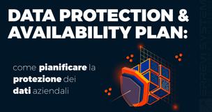 Data Protection & Availability Plan: come pianificare la protezione dei dati aziendali