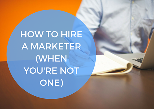 How_to_hire_a_marketer_when_youre_not_one