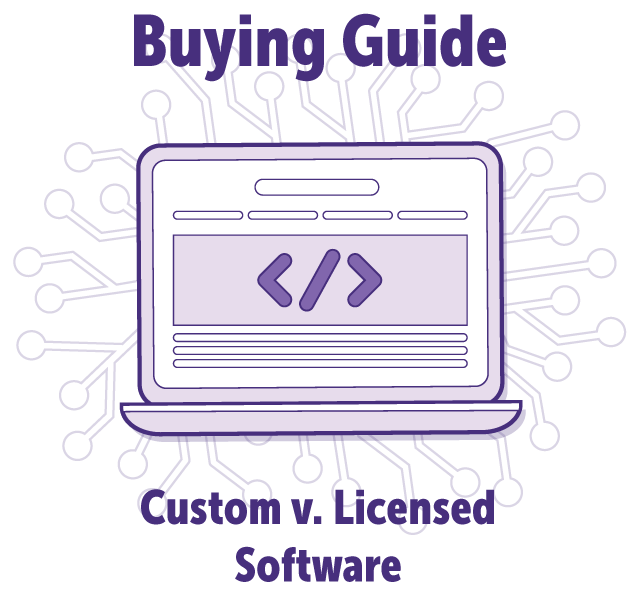 Build v. Buy: Deciding between Custom and Licensed Software