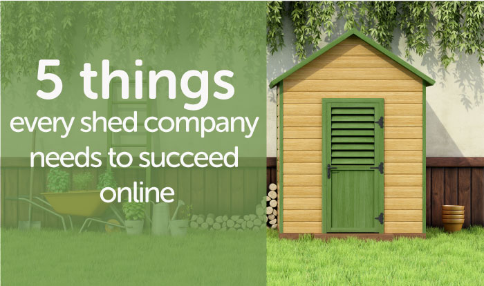 5 Things Every Shed Company Needs to Succeed Online
