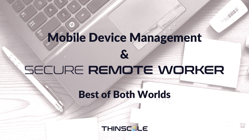 Best of Both Worlds: MDM & Secure Remote Worker for BYOD