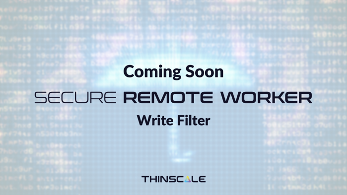 Coming Soon: Secure Remote Worker's new Write Filter