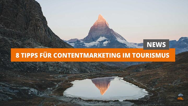 8 Tipps für Content-Marketing im Tourismus