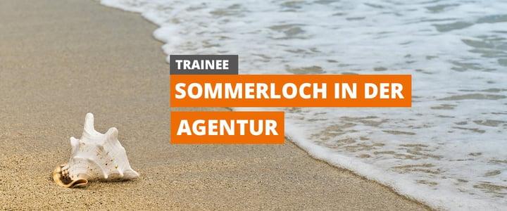 Unser Trainee | #10 Sommerloch in der Agentur