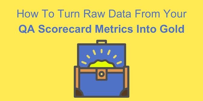 How_To_Turn_Raw_Data_From_Your_QA_Scorecard_Metrics_Into_Gold.jpg