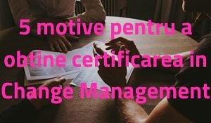 De ce Prosci? 5 motive pentru a obtine certificarea in Change Management