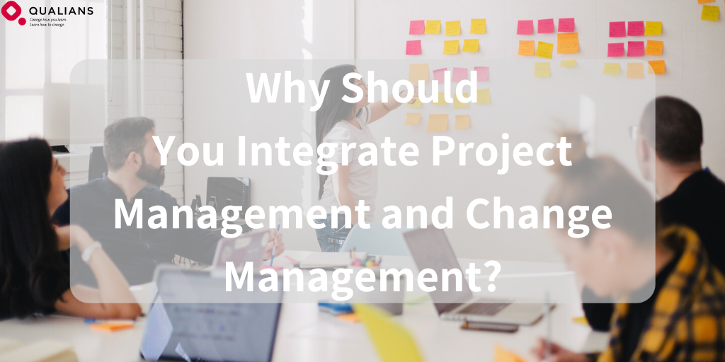 Why Should You Integrate Project Management and Change Management?