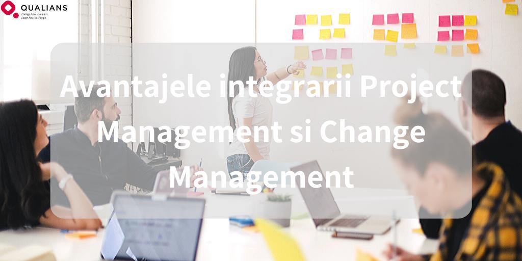 Avantajele integrarii Project Management si Change Management