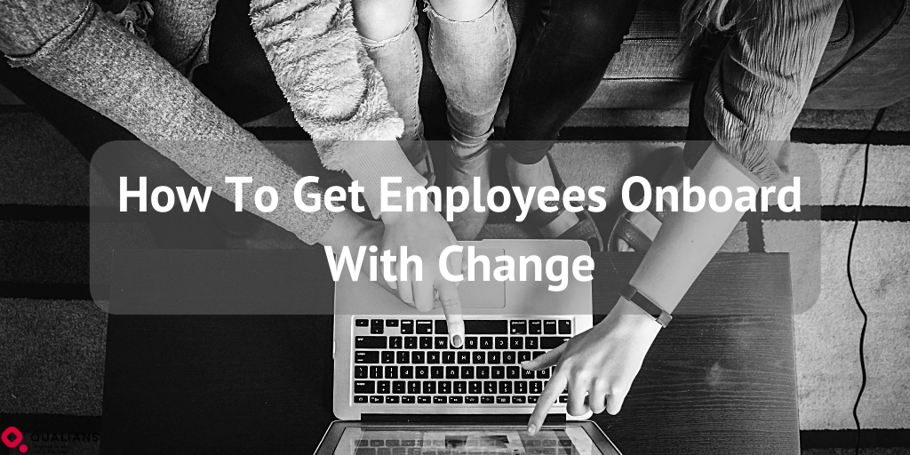 How To Get Employees Onboard With Change