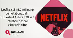 Netflix, cei 15,7 milioane de noi abonati din trimestrul 1 din 2020 si 3 intrebari despre viitoarele cifre