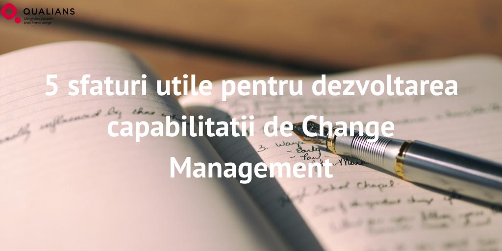 5 sfaturi utile pentru dezvoltarea capabilitatii de Change Management