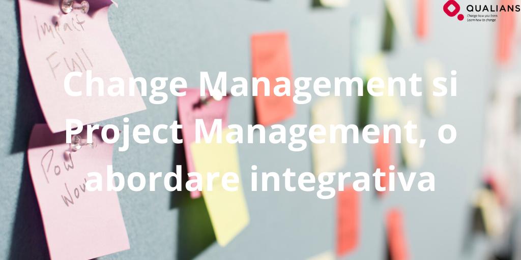 Change Management si Project Management, o abordare integrativa