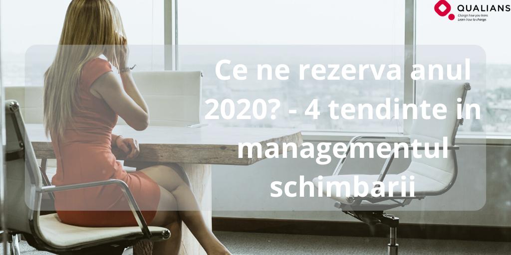 Ce ne rezerva anul 2020? - 4 tendinte in managementul schimbarii