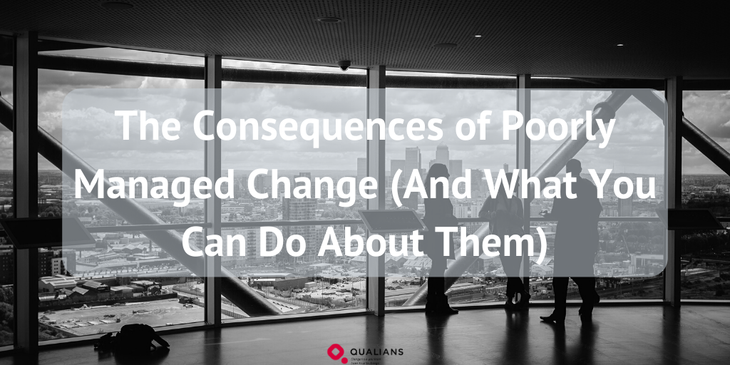 The Consequences of Poorly Managed Change (And What You Can Do About Them)